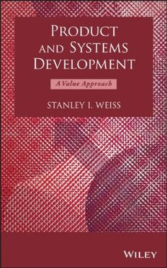 Product and systems development : a value approach / Stanley I. Weiss