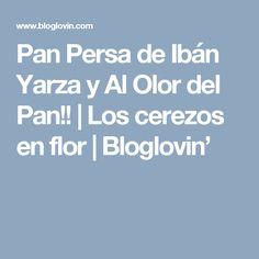 Pan Persa de Ibán Yarza y Al Olor del Pan!! | Los cerezos en flor | Bloglovin'