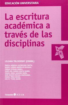 La escritura académica a través de las disciplinas / Liliana Tolchinsky Brenman (coord.) ; Ángela Armenia Castrechini Trotta... [et al.]
