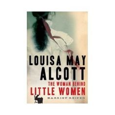 Louisa May Alcott: The Woman Behind Little Women -- loved this!