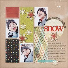 kraft cardstock background for bright colors and wintry accents. white spray mist adds snowy look. patterned prints seperate photos. embellish w snowflakes in various sizes