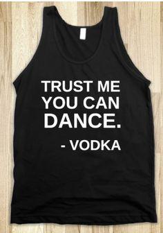 "21st Birthday Gift:  ""Trust Me You Can Dance.  -Vodka"" Tank @ Skreened"