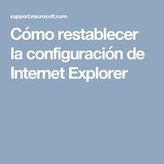 Cómo restablecer la configuración de Internet Explorer