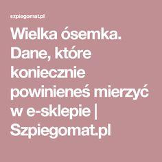 Wielka ósemka. Dane, które koniecznie powinieneś mierzyć w e-sklepie  | Szpiegomat.pl