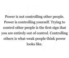 Power is not controlling other people. Wisdom Quotes, Quotable Quotes, Spiritual Quotes, Positive Quotes, Life Quotes, Real Quotes, Quotes To Live By, Know Yourself Quotes, Grind Quotes