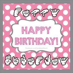 Happy Birthday In Asl Ask Sign Language Stuff Sign Language