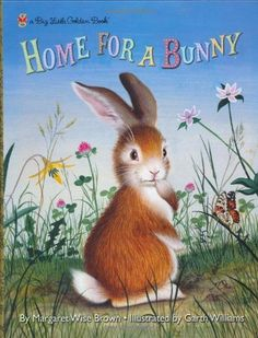 Home for a Bunny (Big Little Golden Book) by Margaret Wise Brown...perennial favorite.