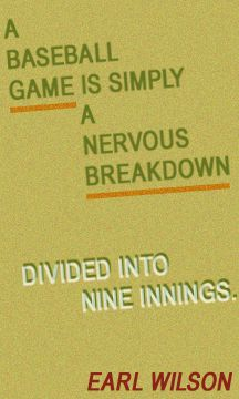 """""""A baseball game is simply a nervous breakdown..."""""""