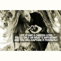 Life is like a camera lens.  Do you agree?