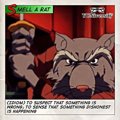"""Smell a rat"" = (idiom) to suspect that something is wrong; to sense that something dishonest is happening  For example ""When the laptop that Jo fixed  for $2000 didn't turn on Master Splinter smelled a rat.""   #idiom #tmnt #mastersplinter"