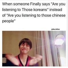 My best friend knows that they're Korean, and she used to say Koreans too; but then she discovered how much I hate when people say that they're Chinese; so now she does it to annoy me