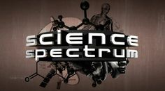 Science Spectrum TVS title sequence  Produced by University of Western Sydney  Titles design by Hamish Boyd @ The Mustard Factory  Music by CK @ Macho Distorto