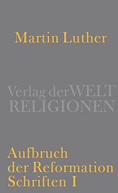Aufbruch der Reformation: Schriften I: Amazon.de: Thomas Kaufmann, Martin Luther: Bücher