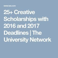 25+ Creative Scholarships with 2016 and 2017 Deadlines | The University Network