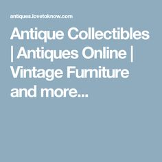 Antique Collectibles | Antiques Online | Vintage Furniture and more...