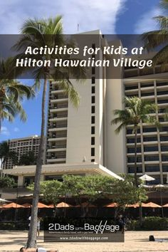 Activities for Kids at Hilton Hawaiian Village - 2 Dads with Baggage
