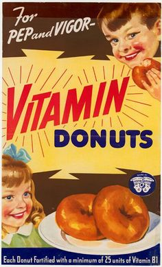 Now I'd take my vitamins in doughnut form, oh oh and you can't gain weight from them either