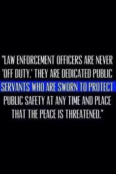 On or Off Duty. Many more Law Enforcement Officers have died protecting our Society than have black kids with their hands raised. I believe in our sworn Officers. No Exception.