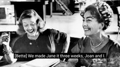 """""""We made Jane in three weeks, Joan and I. Because that is all the money anyone would put up for us. They'll say, those two old broads, NEVER."""""""