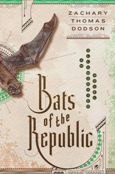 Book Review: Bats of the Republic by Zachary Thomas Dodson