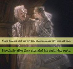Nearly-Headless Nick was very fond of James, Albus, Lily, Rose, and Hugo. Especially after they attended his death-day party.
