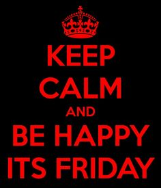 IT'S FRIDAY!! Been a great week but nothing beats that Friday feeling!