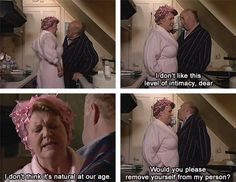 Keeping Up Appearances. I don't like this level of intimacy, dear. I don't think it's natural at our age. Would you please remove yourself from my person? British Tv Comedies, British Comedy, Appearance Quotes, Beating The Blues, Are You Being Served, Color Television, Keeping Up Appearances, Tv Quotes, Funny Quotes