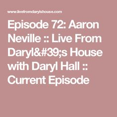 Episode 72: Aaron Neville :: Live From Daryl's House with Daryl Hall :: Current Episode