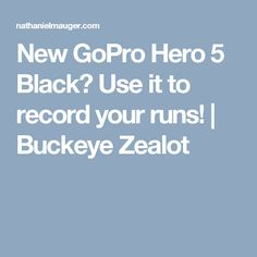 New GoPro Hero 5 Black? Use it to record your runs! Buckeye Sports, Gopro Hero 5, Running, Watch, News, Youtube, Black, Clock, Black People