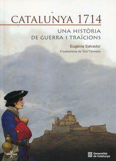Salvador, Eugènia Catalunya 1714 : una història de guerra i traïcions / Eugènia Salvador ; [il·lustracions de Toni Térmens]. Barcelona : La Mar de Fàcil [etc.], 2014