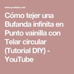 Cómo tejer una Bufanda infinita en Punto vainilla con Telar circular (Tutorial DIY) - YouTube Diy Paso A Paso, Youtube, How To Knit, Infinity Scarfs, Weaving Looms, Vanilla, Tutorials, Dots, Tejidos