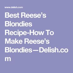Best Reese's Blondies Recipe-How To Make Reese's Blondies—Delish.com