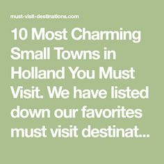 10 Most Charming Small Towns in Holland You Must Visit. We have listed down our favorites must visit destinations in Holland for you, take a look.