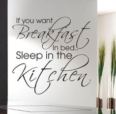 IF YOU WANT BREAKFAST IN BED SLEEP IN THE KITCHEN -  Wall quote sticker  WQ47