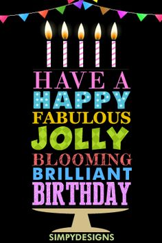 Happy Fabulous Jolly Blooming Brilliant Birthday