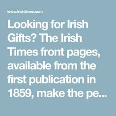 Looking for Irish Gifts? The Irish Times front pages, available from the first publication in make the perfect gift for birthdays, christenings or anniversaries. Irish Times, Free Delivery, Birthday Gifts, Birthdays, History, How To Make, Birthday Presents, Birthday, Historia