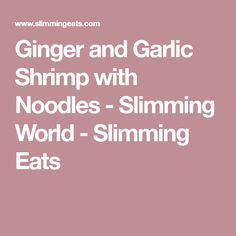 Ginger and Garlic Shrimp with Noodles - Slimming World - Slimming Eats