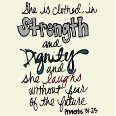 proverbs 31:25.. would love this tattoo