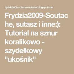 """Frydzia2009-Soutache, sutasz i inne:): Tutorial na sznur koralikowo - szydełkowy """"ukośnik"""""""