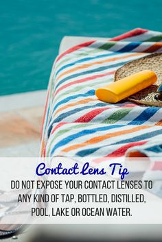 Headed to the beach or lake this summer? Be sure to not expose your contact lenses to any kind of tap, bottled, distilled, pool, lake, or ocean water.