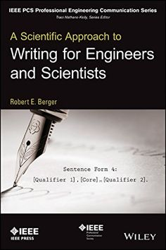 A Scientific Approach to Writing for Engineers and Scientists (IEEE PCS Professional Engineering Communication Series) by Robert E. Berger http://primo.lib.umn.edu/primo_library/libweb/action/dlDisplay.do?vid=TWINCITIES&docId=UMN_ALMA51609307020001701
