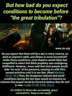 But how bad do you expect conditions to become before the great tribulation?