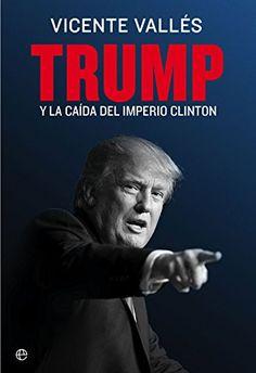Trump y la caída del Imperio Clinton / Vicente Vallés.. -- Madrid : La  Esfera de los Libros, 2017.