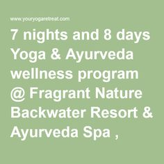 7 nights and 8 days Yoga & Ayurveda wellness program @ Fragrant Nature Backwater Resort & Ayurveda Spa , Kollam