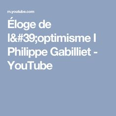 Éloge de l'optimisme I Philippe Gabilliet - YouTube
