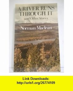 A River Runs Through It and Other Stories (9780226500577) Norman Maclean , ISBN-10: 0226500578  , ISBN-13: 978-0226500577 , ASIN: B000N4QV10 , tutorials , pdf , ebook , torrent , downloads , rapidshare , filesonic , hotfile , megaupload , fileserve