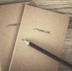 """I f*cking love..."" expressive notebook - www.incognitivo.com"