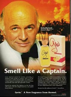 Gavin MacLeod ... smell like a Captain.  Only in the 70's!