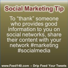 "To ""thank"" someone who provides good information to you on social networks, share their content with your network #marketing #socialmedia"