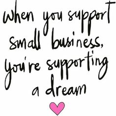 Support Small Business's. Love what I do and love what it does for my family!